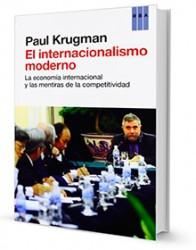 El internacionalismo moderno : la economía internacional y las mentiras de la competitividad