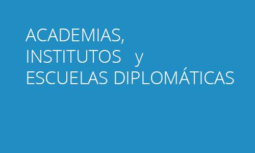 Academias, Institutos y Escuelas Diplomáticas