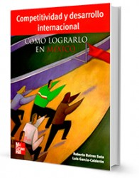Competitividad y desarrollo internacional : cómo lograrlo en México