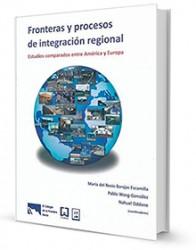 Fronteras y procesos de integración regional : estudios comparados entre América y Europa